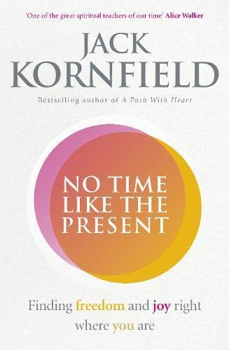 No Time Like the Present: Finding Freedom and Joy Where You Are (Good Food Eat Well)