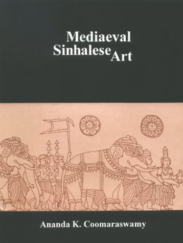 Mediaeval Sinhalese Art: Being a Monograph on Mediaeval Sinhalese Arts & Crafts,...