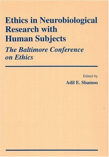 Ethics in Neurobiological Research with Human Subjects: The Baltimore Conference on Ethics
