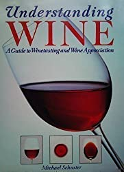 UNDERSTANDING WINE: A GUIDE TO WINE TASTING AND WINE APPRECIATION by MICHAEL SCHUSTER (1989-05-03)