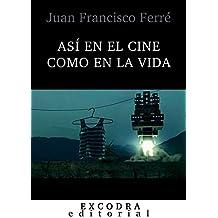 Así en el cine como en la vida: Escritos cinematográficos, 2005-2015 (Spanish Edition)