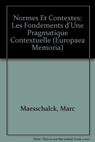 Normes Et Contextes: Les Fondements d'Une Pragmatique Contextuelle par Marc Maesschalck