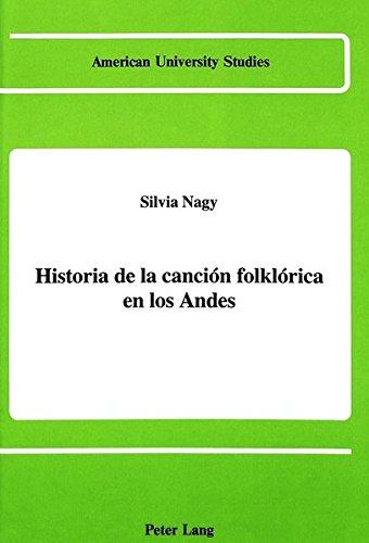 Historia de la canción folklórica en los Andes (American University Studies / Series 2: Romance Languages and Literature, Band 73)