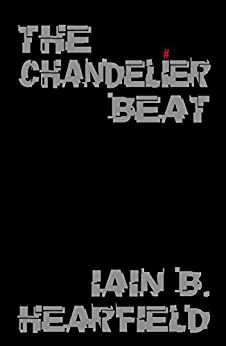 THE CHANDELIER BEAT: A TALE OF MUSIC AND IMAGINATION by [HEARFIELD, IAIN]