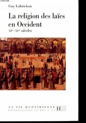 La religion des laïcs en Occident: XIe-XVe siècles (La vie quotidienne. Civilisations et sociétés) par Guy Lobrichon