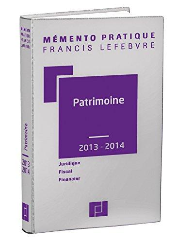 Mémento Patrimoine 2013/2014: Juridique - Fiscal - Financier par Editions Francis Lefebvre