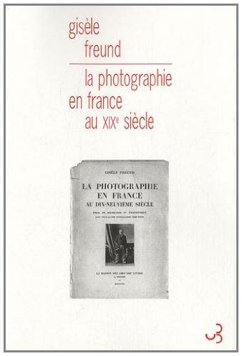 La photographie en France au XIXe siècle : Essai de sociologie et d'esthétique par Gisèle Freund