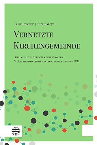 Vernetzte Kirchengemeinde: Analysen zur Netzwerkerhebung derV. Kirchenmitgliedschaftsuntersuchung der EKD (Die Netzwerke Sozialer Analyse)