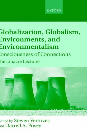 Globalization, Globalism, Environments, and Environmentalism: Consciousness of Connections (Linacre Lectures)