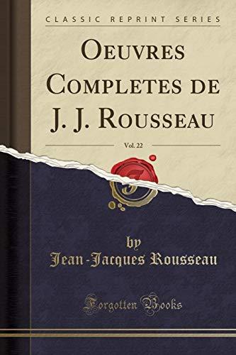 Oeuvres Completes de J. J. Rousseau, Vol. 22 (Classic Reprint) par Jean-Jacques Rousseau