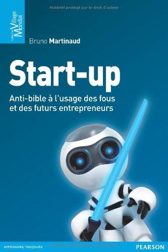 Start-up : L'anti-bible à l'usage des fous et des futurs entrepreneurs