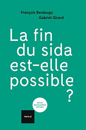 La fin du sida est-elle possible ? (Petite encyclopédie critique) par François Berdougo