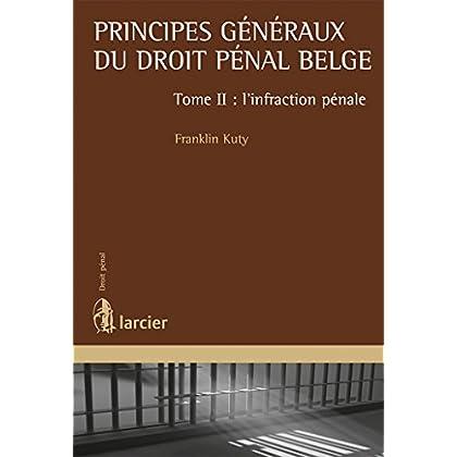 Principes généraux du droit pénal belge: Tome II - l'infraction pénale