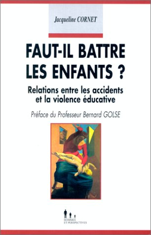 FAUT-IL BATTRE LES ENFANTS ? Relations entre les accidents et la violence éducative