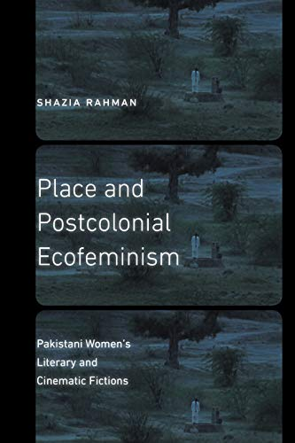 Place and Postcolonial Ecofeminism: Pakistani Women's Literary and Cinematic Fictions (Expanding Frontiers: Interdisciplinary Approaches to Studies of Women, Gender, and Sexuality)