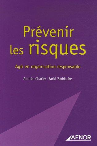 Prévenir les risques : Agir en organisation responsable par Andrée Charles, Farid Baddache