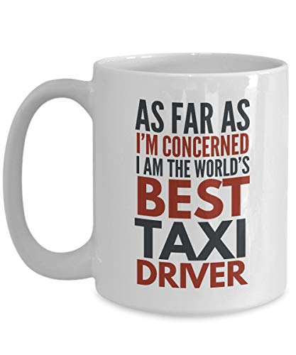 Taxi Driver Mug As Far As I'm Concerned I Am The World's Best Taxi Driver Funny Coffee Mug Gift With Sayings Quotes