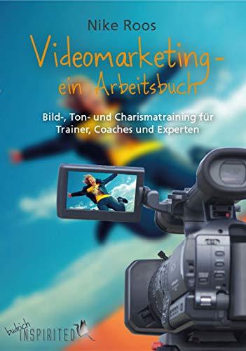 Videomarketing - ein Arbeitsbuch: Bild-, Ton- und Charismatraining für Trainer, Coaches und Experten (budrich Inspirited)