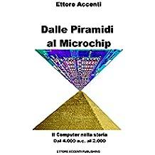Dalle Piramidi al Microchip: Il Computer nella storia. Dal 4000 ac al 2000. Abaco, Tabulatori, Eniac, IBM, Microsoft, Apple , Turing, Steve Jobs, Bill ... funziona: panoramica tecnologie Vol. 13)