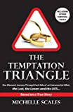 The Temptation Triangle: One Woman's Journey Through Each Side of an Extramarital Affair, the Lust, the Lovers and the Lies