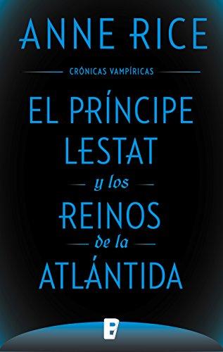 El Príncipe Lestat y los reinos de la Atlántida (Crónicas Vampíricas 12): Nueva entrega de las Crónicas Vampíricas Vol. XII
