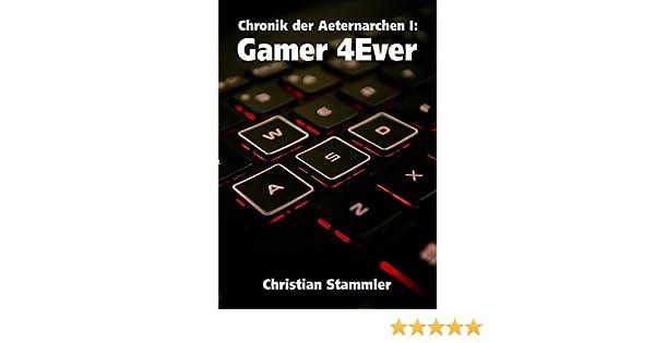 2138a457eba7cd Chronik der Aeternarchen I: Gamer 4Ever: Amazon.de: Christian ...