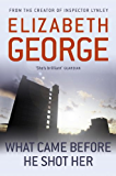 What Came Before He Shot Her (Inspector Lynley Book 14)