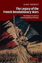 [The Legacy of the French Revolutionary Wars: The Nation-in-arms in French Republican Memory] (By: Alan Forrest) [published: August, 2013]