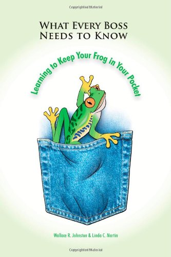 Boss Frog (What Every Boss Needs To Know: learning to keep your frog in your pocket)