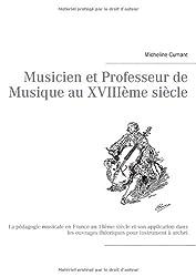 Musicien et professeur de musique au XVIIIe siècle : La pédagogie musicale en France au 18ème siècle et son application dans les ouvrages théoriques pour instrument à archet