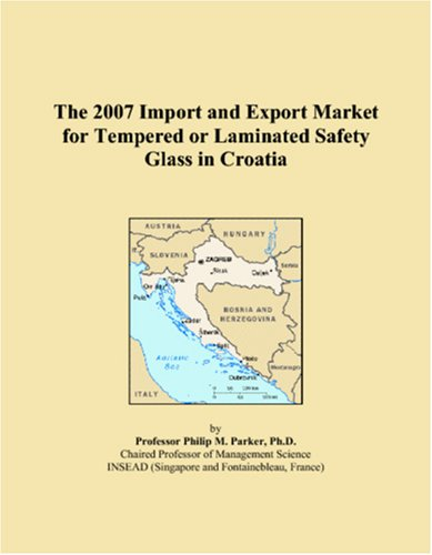The 2007 Import and Export Market for Tempered or Laminated Safety Glass in Croatia