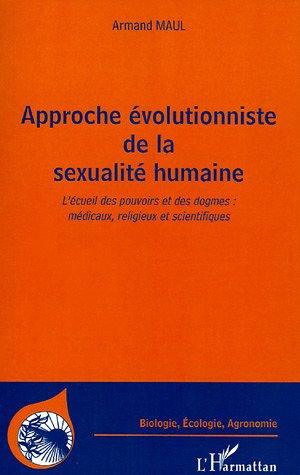 Approche évolutionniste de la sexualité humaine : L'écueil des pouvoirs et des dogmes : médicaux, religieux et scientifiques par Armand Maul