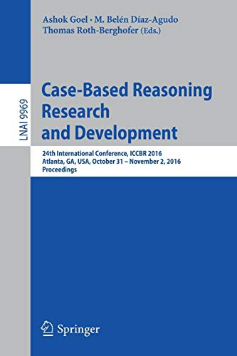 Case-Based Reasoning Research and Development: 24th International Conference, ICCBR 2016, Atlanta, GA, USA, October 31 - November 2, 2016, Proceedings (Lecture Notes in Computer Science, Band 9969)