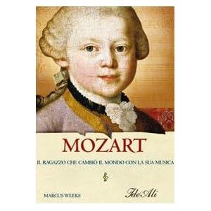 Mozart. Il ragazzo che cambiò il mondo con la sua