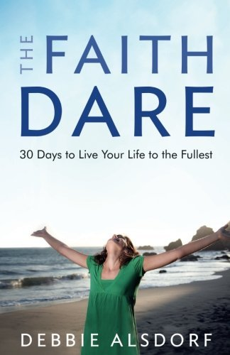 The Faith Dare: 30 Days to Live Your Life to the Fullest by Debbie Alsdorf (2010-07-01)