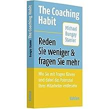 The Coaching Habit: Reden Sie weniger & fragen Sie mehr