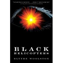 Black Helicopters by Blythe Woolston (2015-08-04)