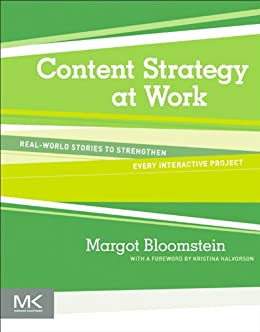 Content Strategy at Work: Real-world Stories to Strengthen Every Interactive Project von [Bloomstein, Margot]