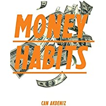 Money Habits: Small Life Changes That Can Make You Rich: Volume 3 (Self Improvement & Habits) by Can Akdeniz (2014-10-08)