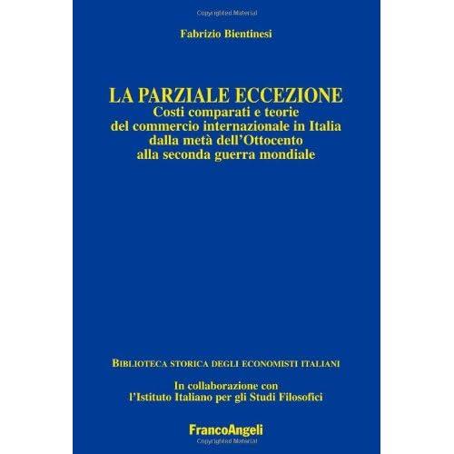 La Parziale Eccezione. Costi Comparati E Teorie Del Commercio Internazionale In Italia Dalla Metà Dell'ottocento Alla Seconda Guerra Mondiale