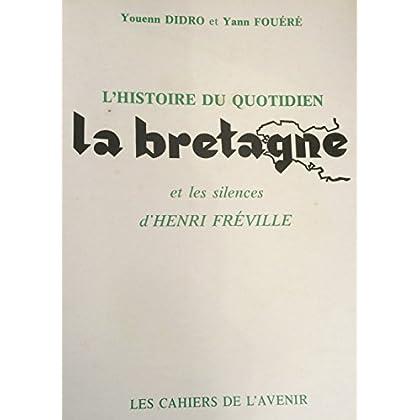 L'Histoire du quotidien La Bretagne et les silences d'Henri Fréville (Les Cahiers de L'Avenir de la Bretagne)