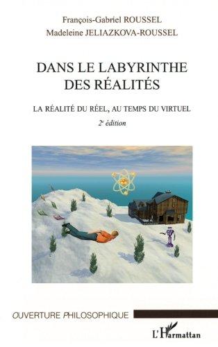 Dans le labyrinthe des ralits : La ralit du rel, au temps du virtuel