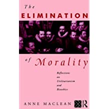 The Elimination of Morality: Reflections on Utilitarianism and Bioethics