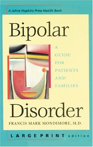 Bipolar Disorder: A Guide for Patients and Families (A Johns Hopkins Press Health Book)