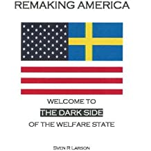 Remaking America: Welcome to the Dark Side of the Welfare State (English Edition)