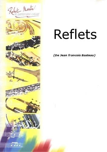 ROBERT MARTIN BASTEAU J.F. - REFLETS