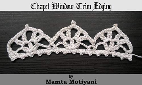 Chapel Window Trim Edging Crochet Pattern: A Unique Border Lace For Classic Home Decor (English Edition)