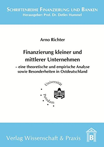 Finanzierung kleiner und mittlerer Unternehmen: – eine theoretische und empirische Analyse sowie Besonderheiten in Ostdeutschland (Schriftenreihe Finanzierung und Banken)
