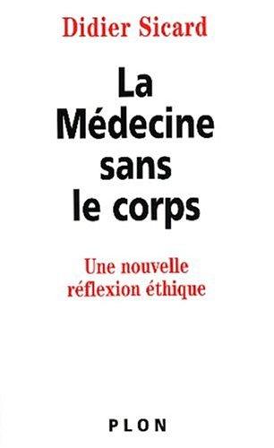 La Médecine sans le corps : Une nouvelle réflexion éthique par Didier Sicard