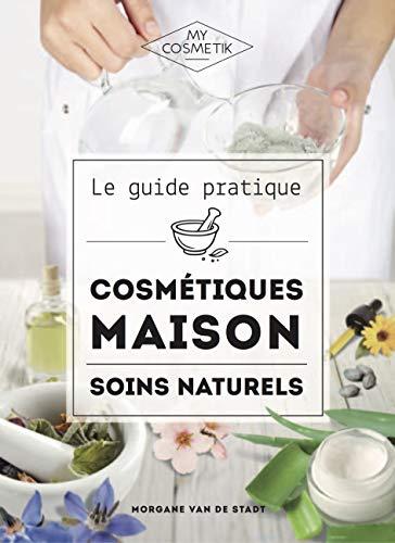 Le Guide Pratique des Cosmétiques Maison : Soins Naturels